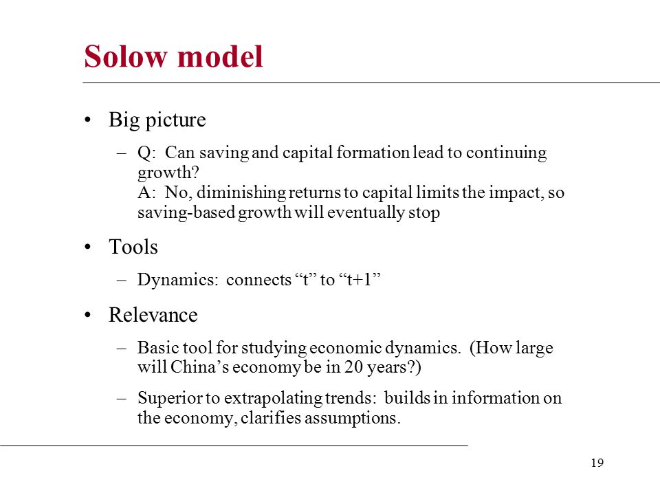 19 Solow model Big picture –Q: Can saving and capital formation lead to continuing growth.
