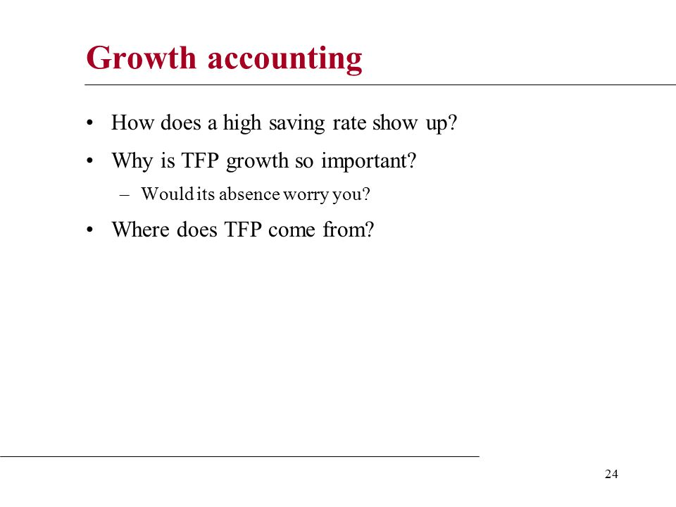 24 Growth accounting How does a high saving rate show up.