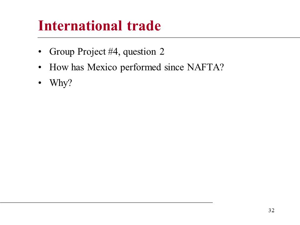 32 International trade Group Project #4, question 2 How has Mexico performed since NAFTA Why