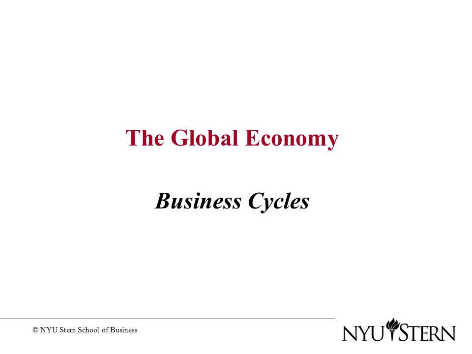 39 The Global Economy Business Cycles © NYU Stern School of Business