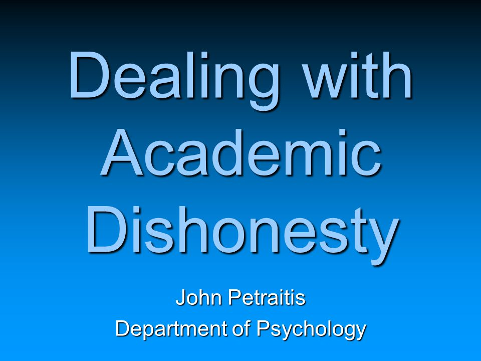 Dealing with Academic Dishonesty John Petraitis Department of Psychology