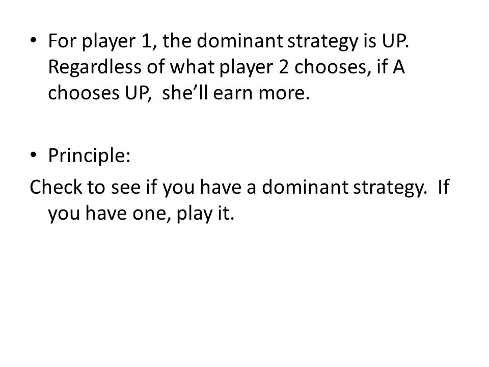 For player 1, the dominant strategy is UP.