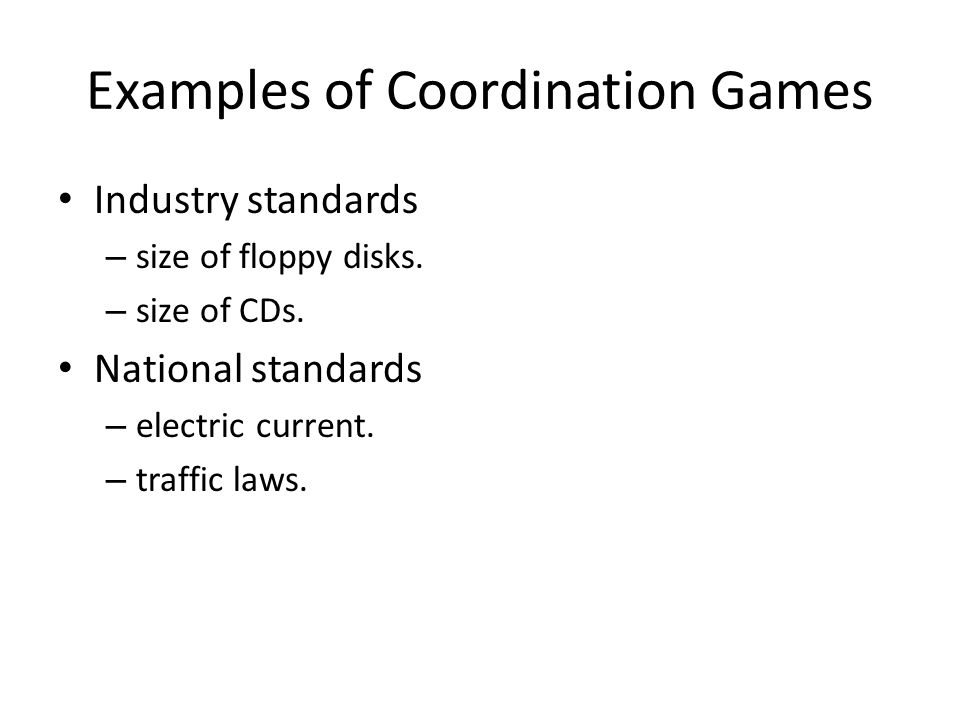 Examples of Coordination Games Industry standards – size of floppy disks.