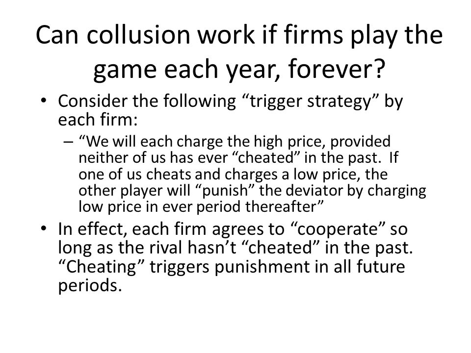 Can collusion work if firms play the game each year, forever.