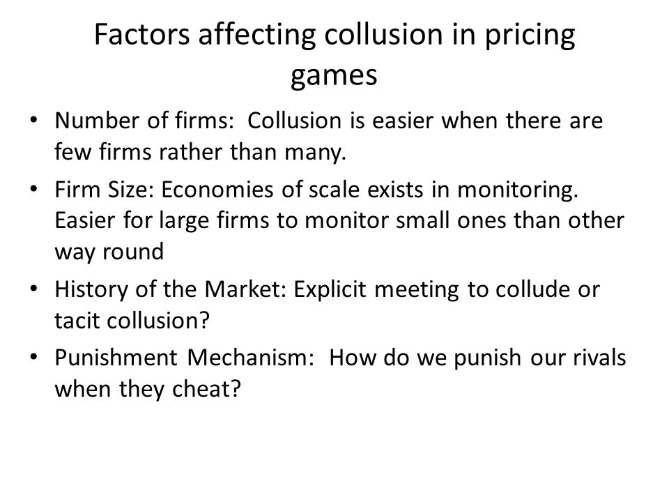 Factors affecting collusion in pricing games Number of firms: Collusion is easier when there are few firms rather than many.