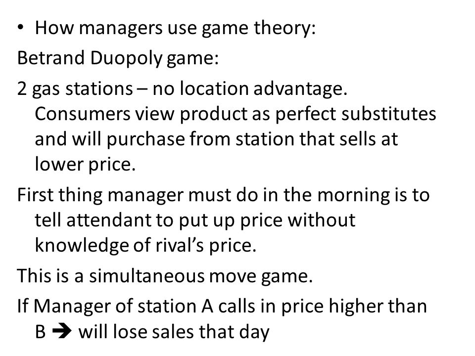 How managers use game theory: Betrand Duopoly game: 2 gas stations – no location advantage.
