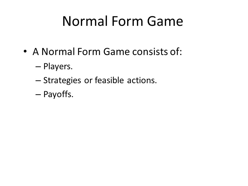 Normal Form Game A Normal Form Game consists of: – Players.