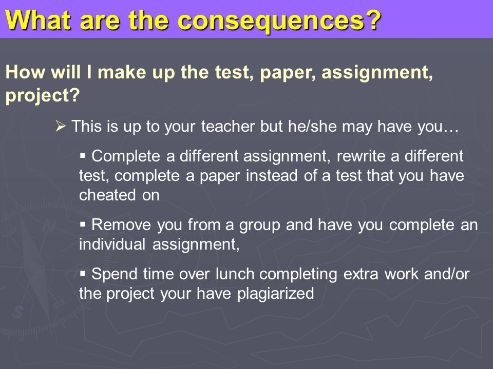 What are the consequences. How will I make up the test, paper, assignment, project.