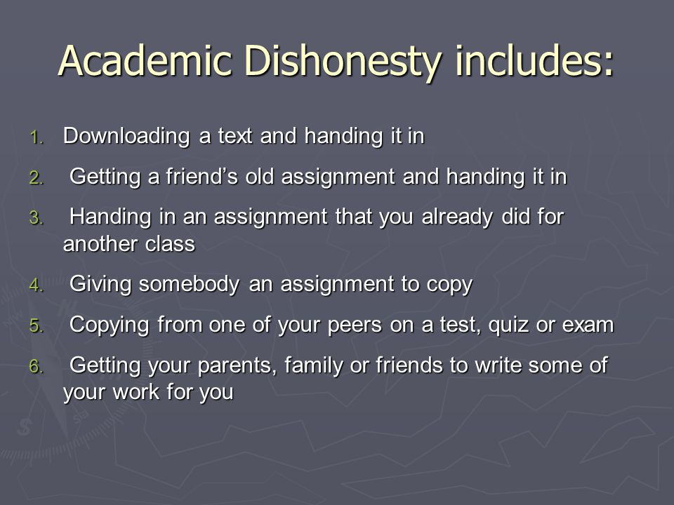 Academic Dishonesty includes: 1. Downloading a text and handing it in 2.