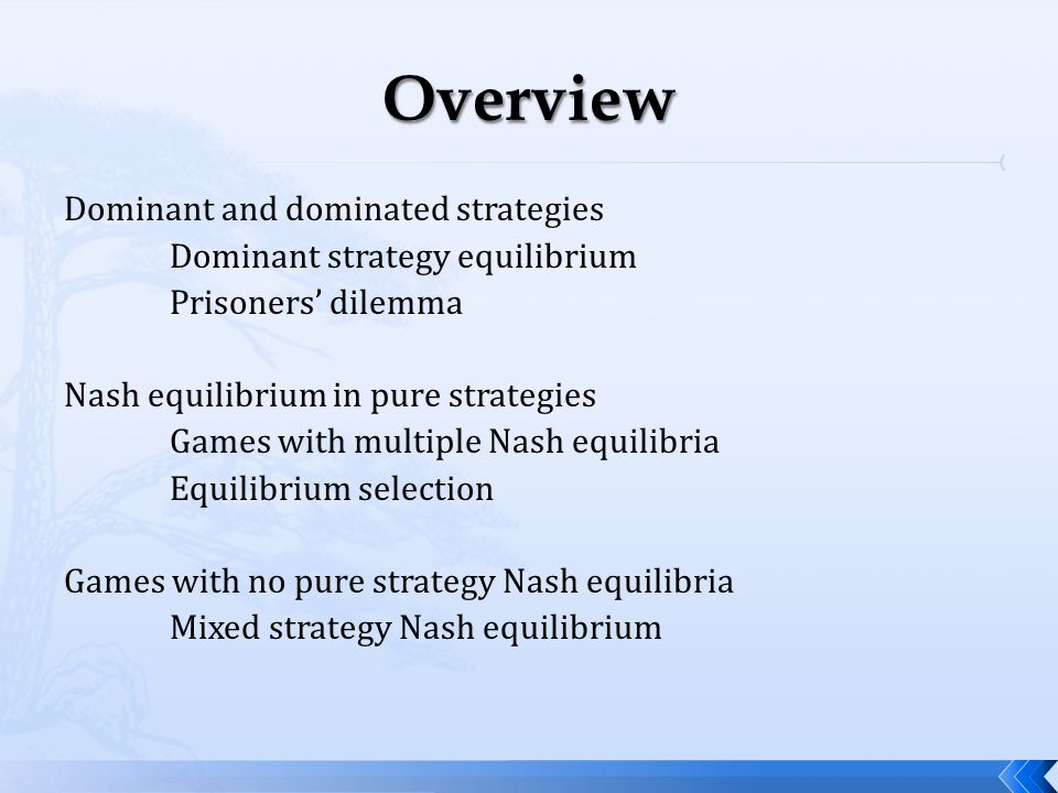 Dominant and dominated strategies Dominant strategy equilibrium Prisoners' dilemma Nash equilibrium in pure strategies Games with multiple Nash equili