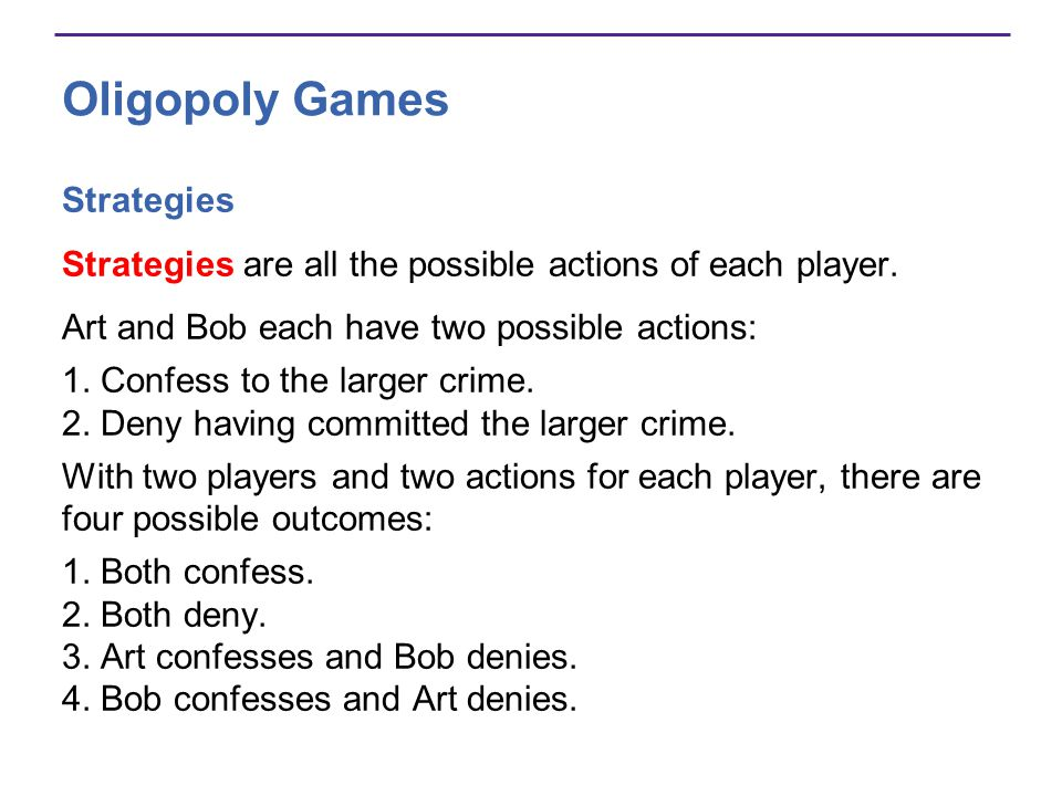 Oligopoly Games Strategies Strategies are all the possible actions of each player.