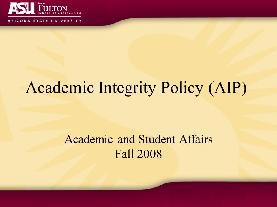 Academic Integrity Policy (AIP) Academic and Student Affairs Fall 2008