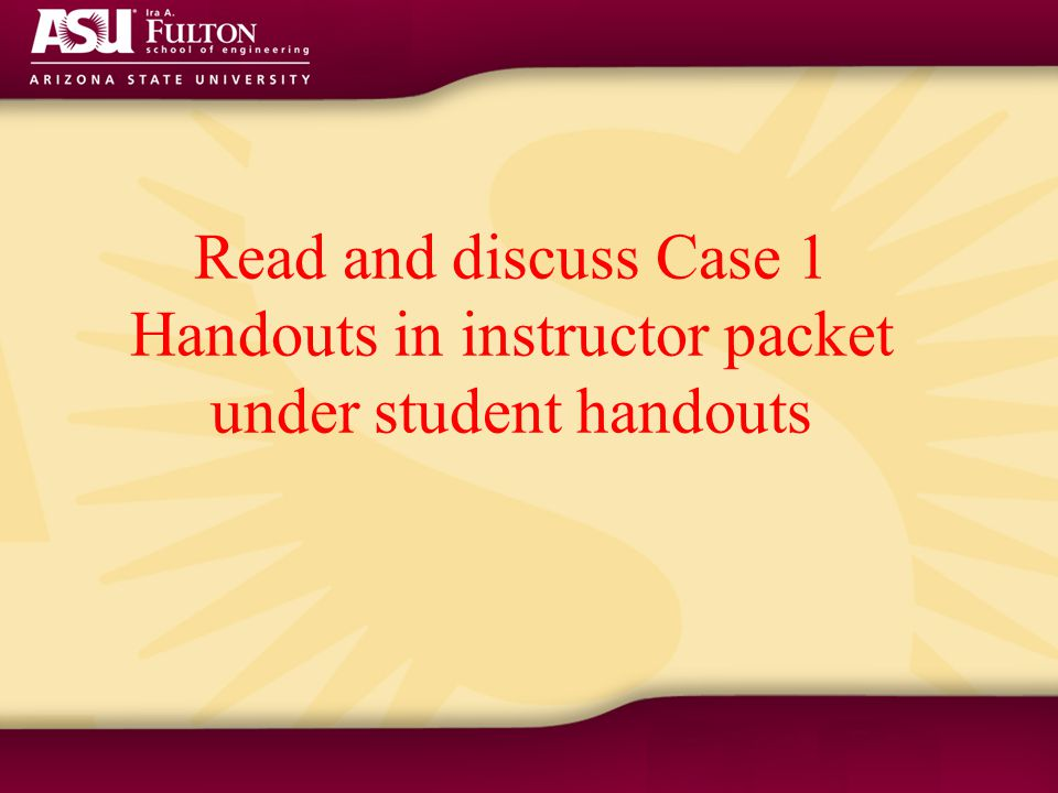 Read and discuss Case 1 Handouts in instructor packet under student handouts