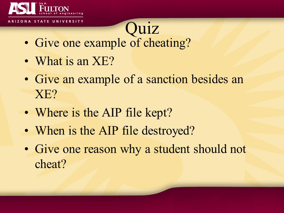 Quiz Give one example of cheating. What is an XE.