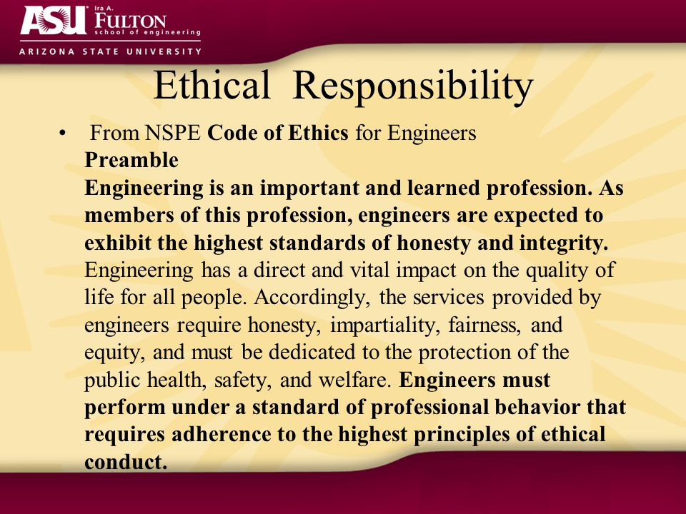 Ethical Responsibility From NSPE Code of Ethics for Engineers Preamble Engineering is an important and learned profession.