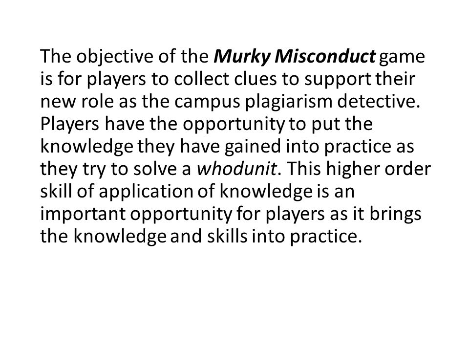 The objective of the Murky Misconduct game is for players to collect clues to support their new role as the campus plagiarism detective.