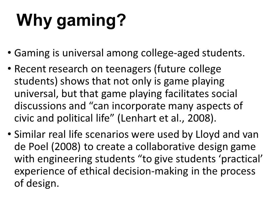 Why gaming. Gaming is universal among college-aged students.