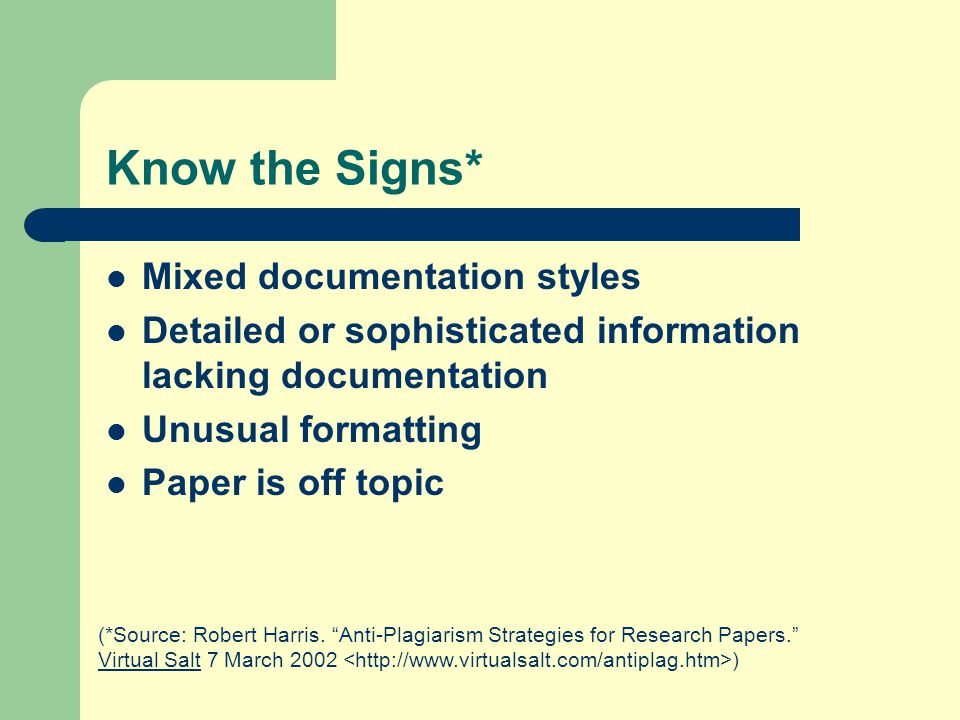 Know the Signs* Mixed documentation styles Detailed or sophisticated information lacking documentation Unusual formatting Paper is off topic (*Source: Robert Harris.