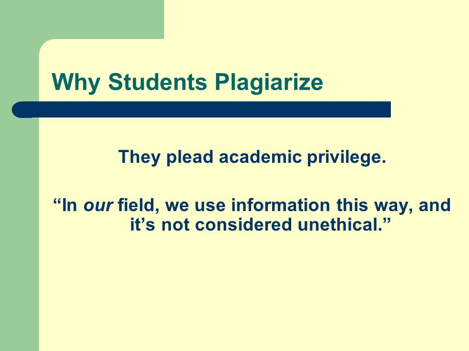 Why Students Plagiarize They plead academic privilege.