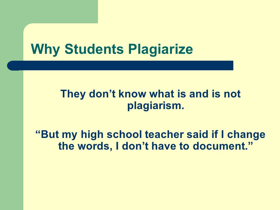 Why Students Plagiarize They don't know what is and is not plagiarism.