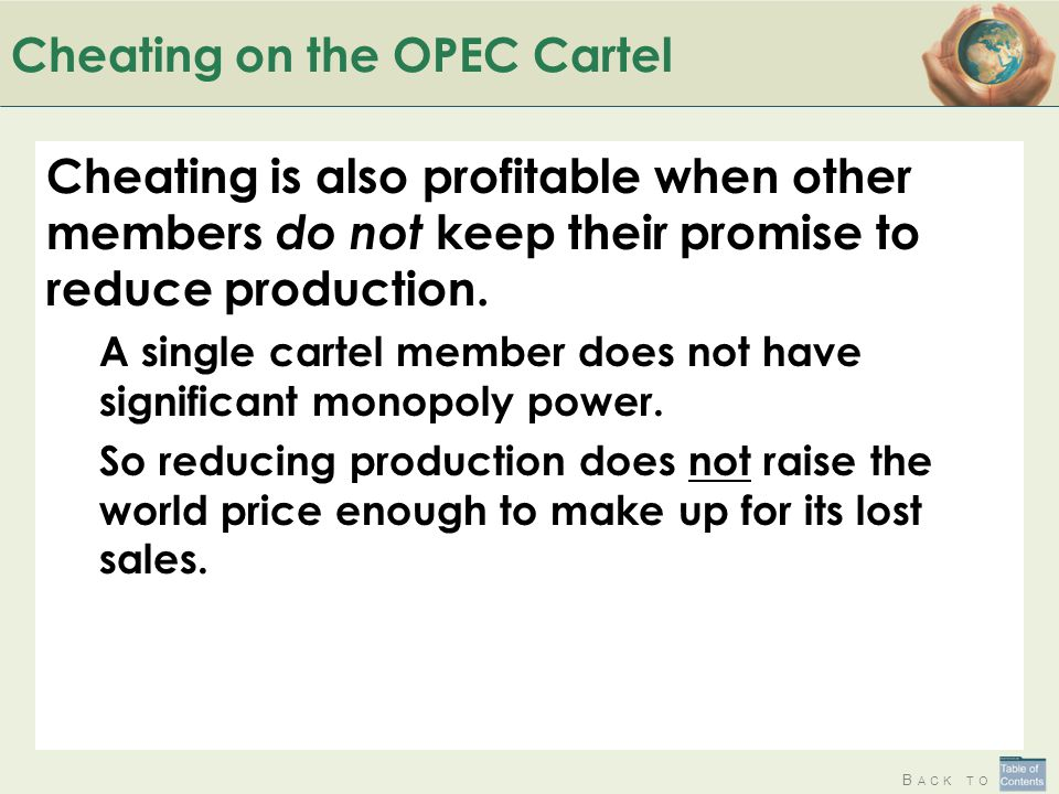 B ACK TO Cheating on the OPEC Cartel Cheating is also profitable when other members do not keep their promise to reduce production.