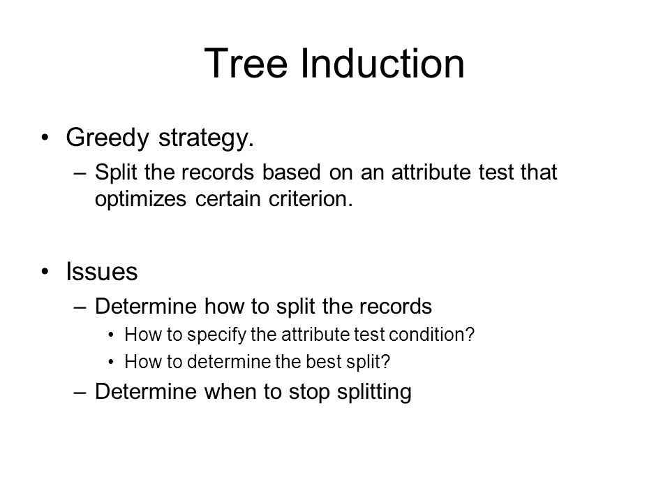 Tree Induction Greedy strategy.