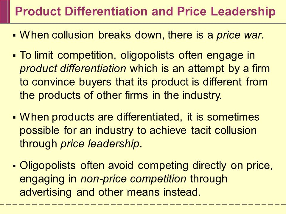 Product Differentiation and Price Leadership  When collusion breaks down, there is a price war.