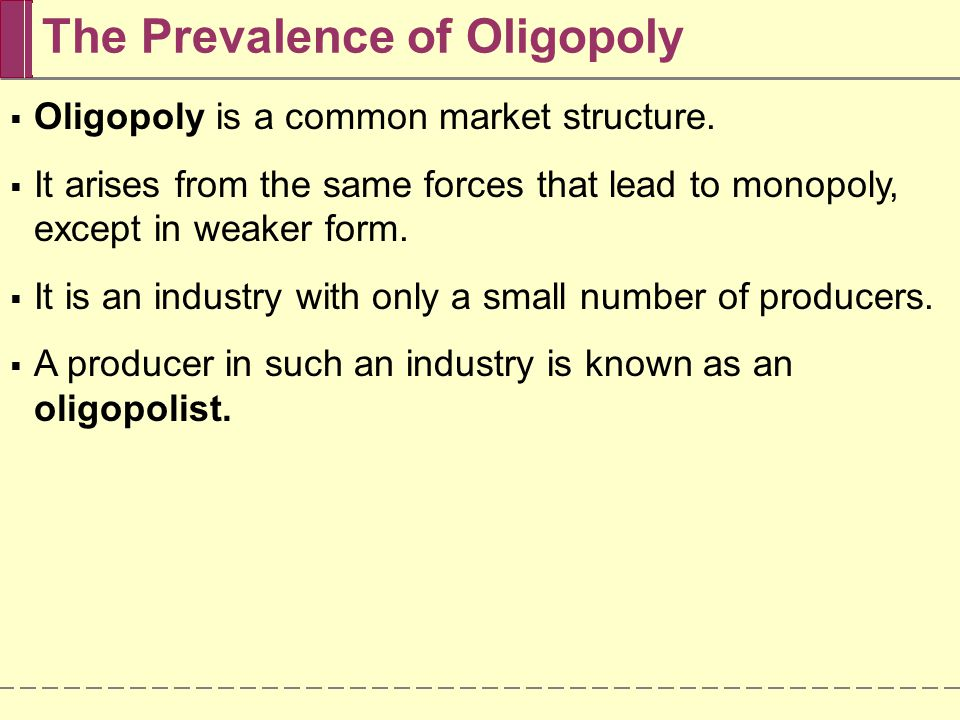 The Prevalence of Oligopoly  Oligopoly is a common market structure.