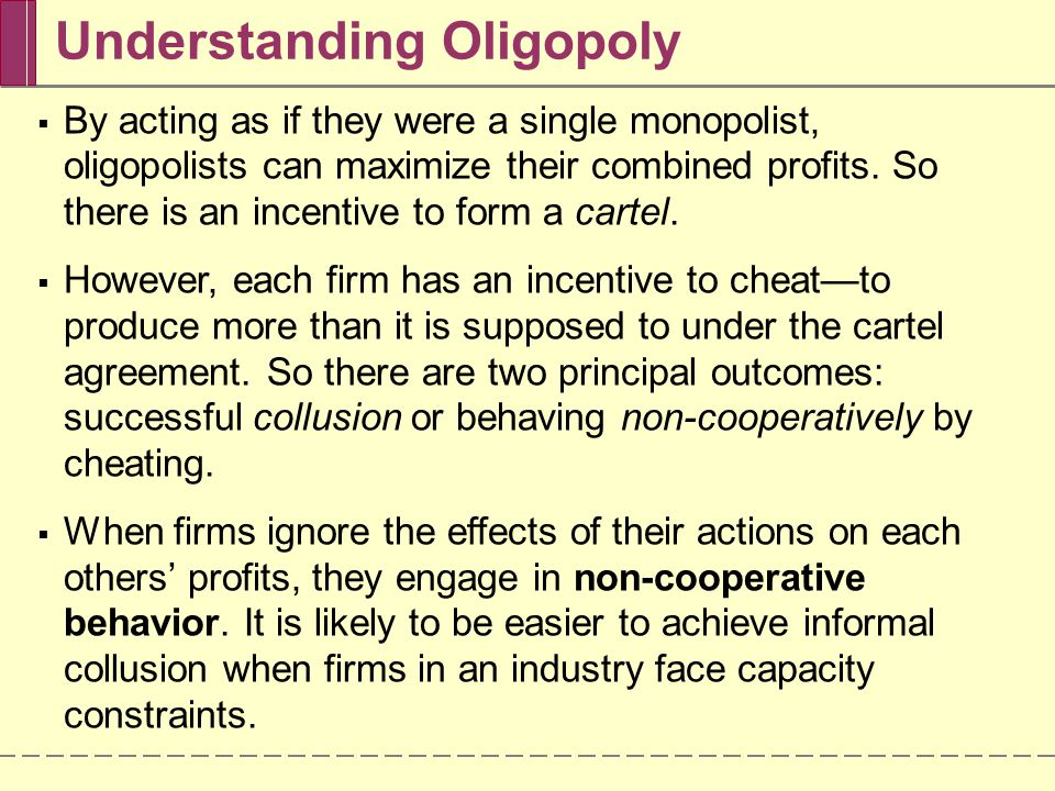 Understanding Oligopoly  By acting as if they were a single monopolist, oligopolists can maximize their combined profits.