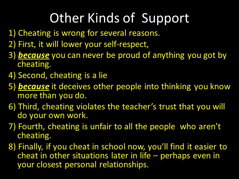 Other Kinds of Support 1) Cheating is wrong for several reasons. 2) First, it will lower your self-respect, 3) because you can never be proud of anyth