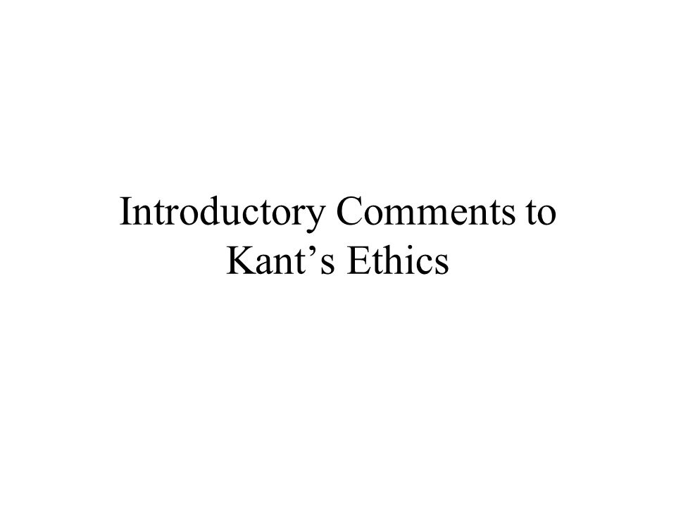 Introductory Comments to Kant's Ethics