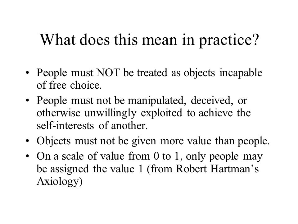 What does this mean in practice. People must NOT be treated as objects incapable of free choice.