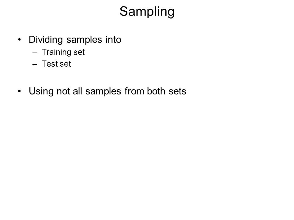 Sampling Dividing samples into –Training set –Test set Using not all samples from both sets
