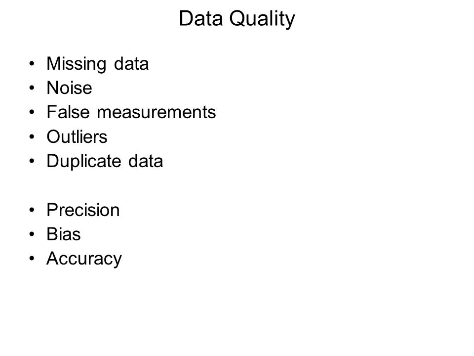 Data Quality Missing data Noise False measurements Outliers Duplicate data Precision Bias Accuracy