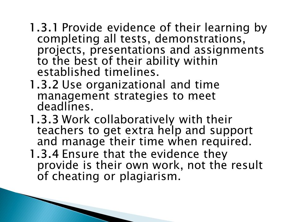 1.3.1 Provide evidence of their learning by completing all tests, demonstrations, projects, presentations and assignments to the best of their ability within established timelines.