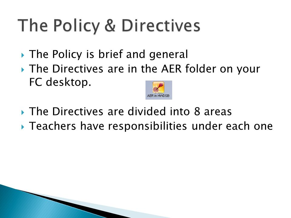  The Policy is brief and general  The Directives are in the AER folder on your FC desktop.