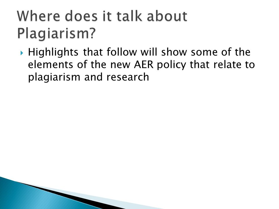  Highlights that follow will show some of the elements of the new AER policy that relate to plagiarism and research