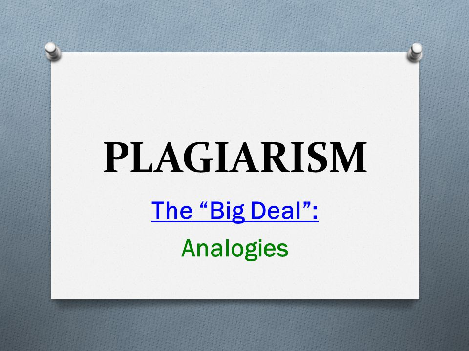PLAGIARISM The Big Deal : Analogies