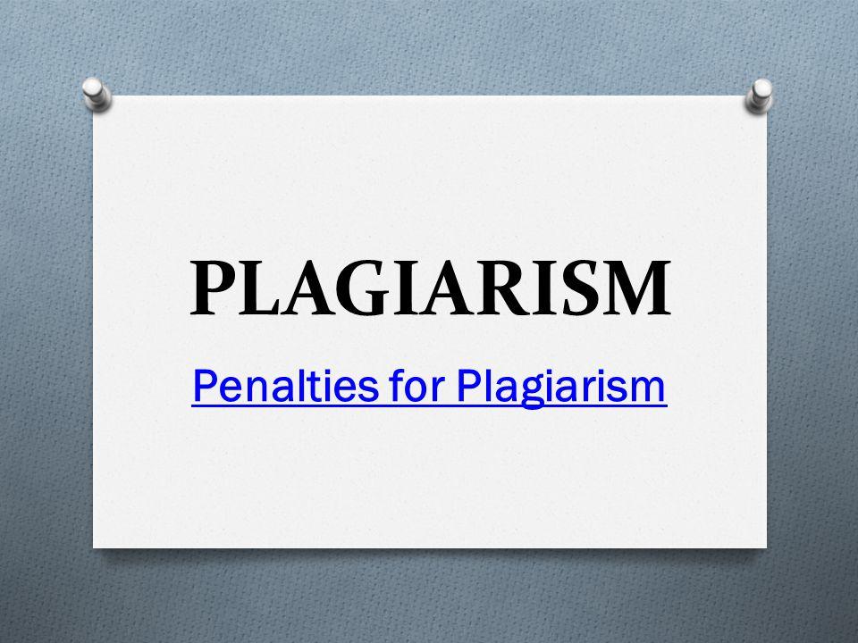 PLAGIARISM Penalties for Plagiarism