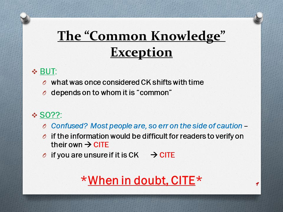 The Common Knowledge Exception  BUT: O what was once considered CK shifts with time O depends on to whom it is common  SO : O Confused.