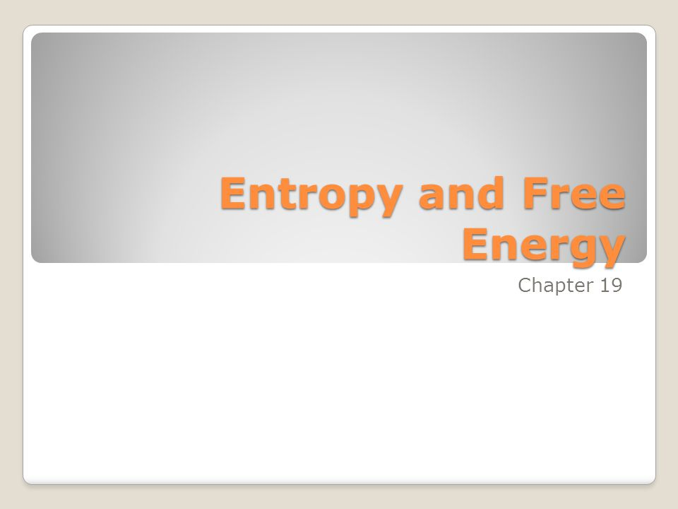 Entropy and Free Energy Chapter 19