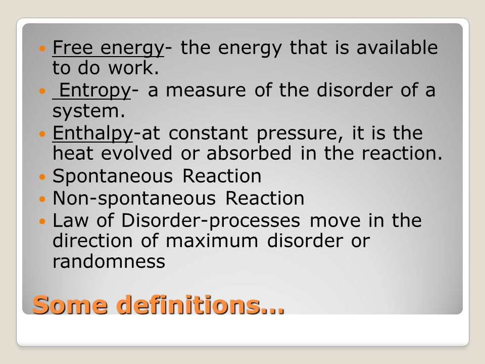 Some definitions… Free energy- the energy that is available to do work.