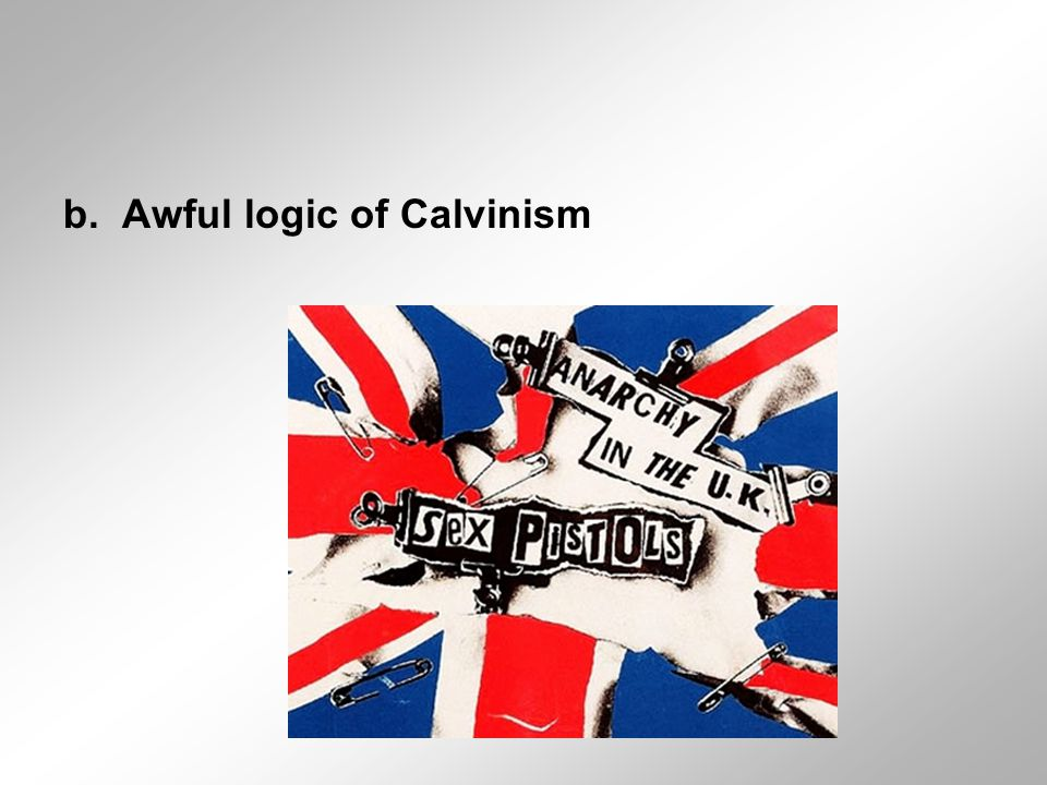 b. Awful logic of Calvinism