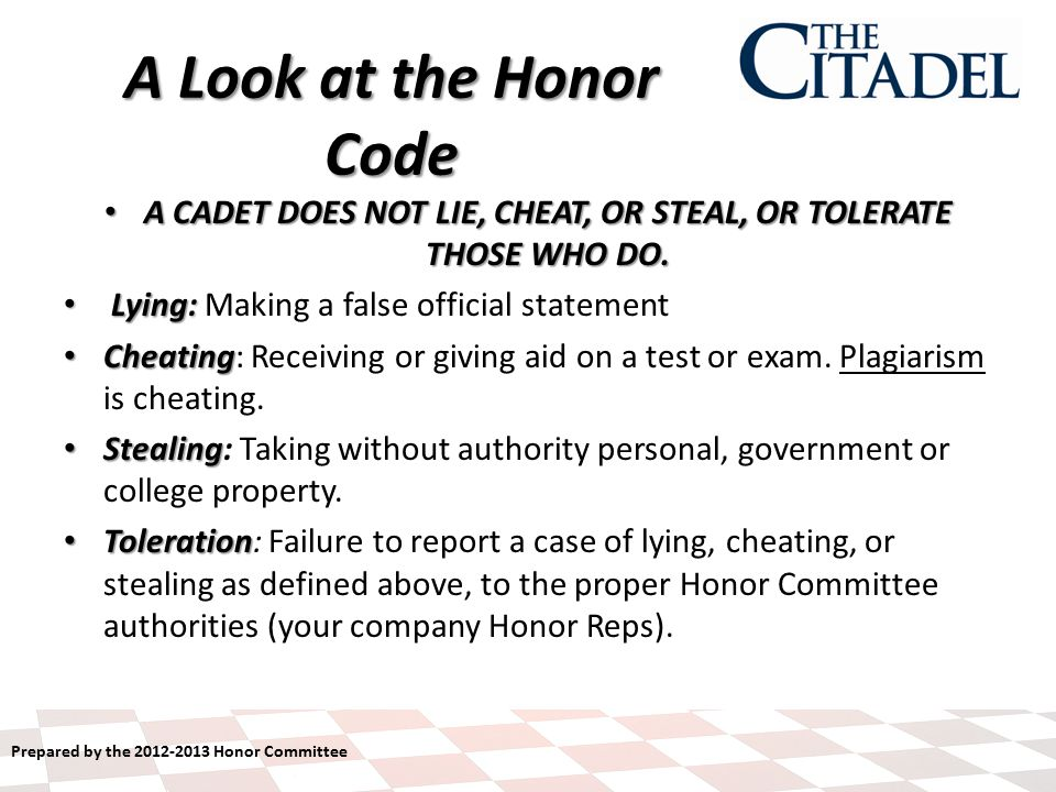 Prepared by the 2012-2013 Honor Committee A Look at the Honor Code A CADET DOES NOT LIE, CHEAT, OR STEAL, OR TOLERATE THOSE WHO DO.