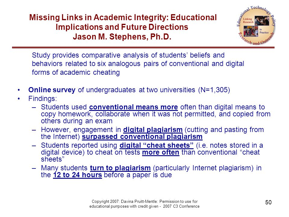 Copyright 2007: Davina Pruitt-Mentle: Permission to use for educational purrposes with credit given - 2007 C3 Conference 50 Missing Links in Academic Integrity: Educational Implications and Future Directions Jason M.