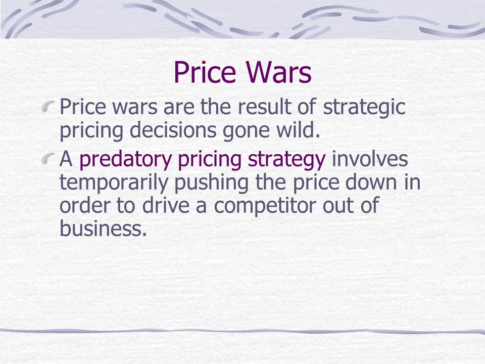 Price Wars Price wars are the result of strategic pricing decisions gone wild.