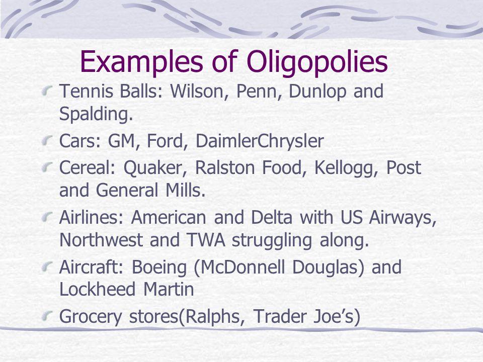 Examples of Oligopolies Tennis Balls: Wilson, Penn, Dunlop and Spalding.