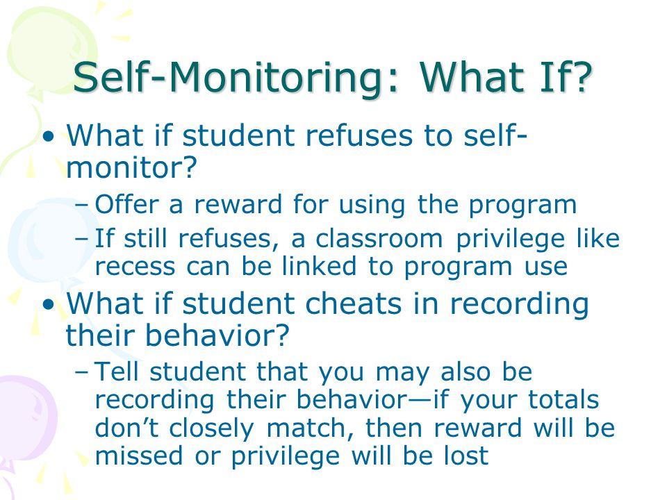 Self-Monitoring: What If. What if student refuses to self- monitor.
