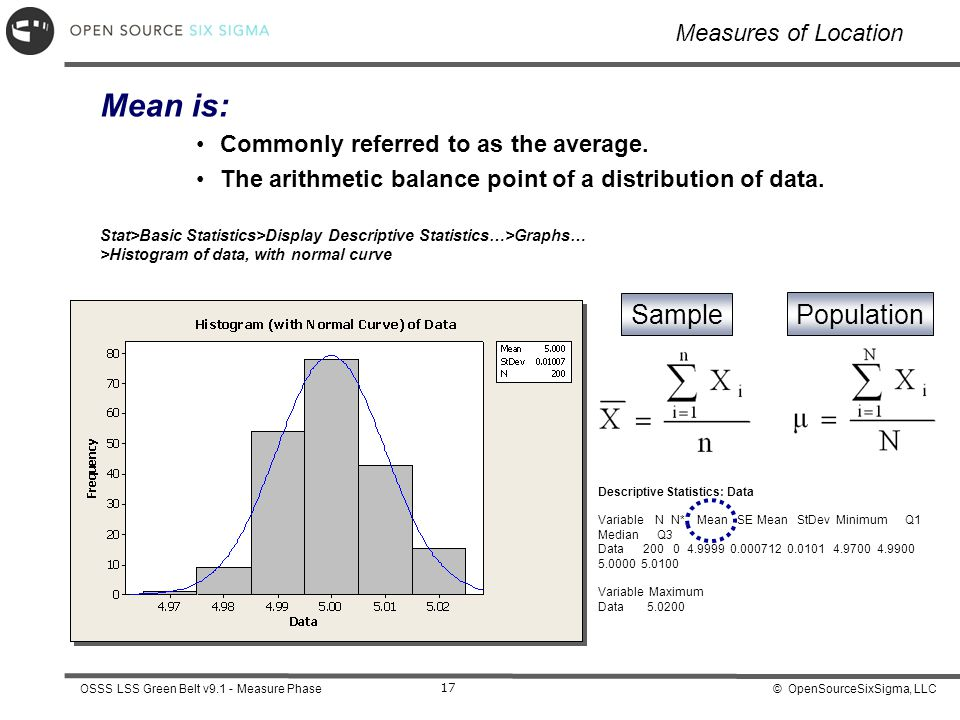 © OpenSourceSixSigma, LLCOSSS LSS Green Belt v9.1 - Measure Phase 17 Measures of Location Mean is: Commonly referred to as the average.