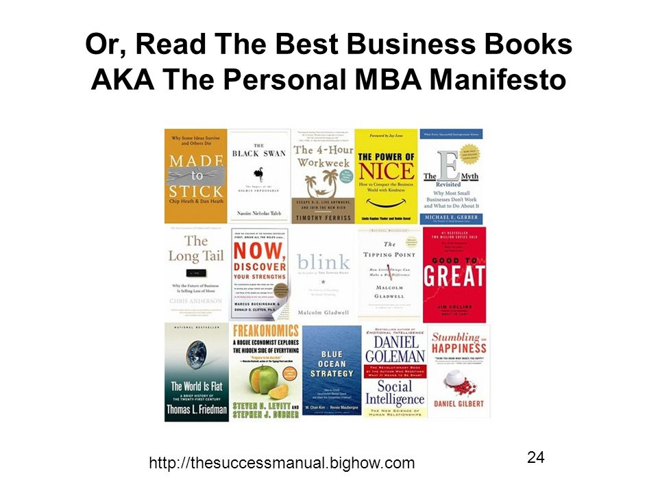 http://thesuccessmanual.bighow.com 24 Or, Read The Best Business Books AKA The Personal MBA Manifesto